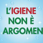 L'IGIENE NON È UN ARGOMENTO!